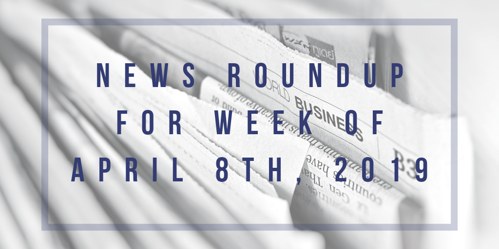 image of newspapers with the text news roundup for week of april 8th, 2019 over it