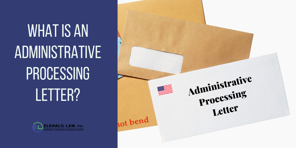 What is an Administrative Processing letter?