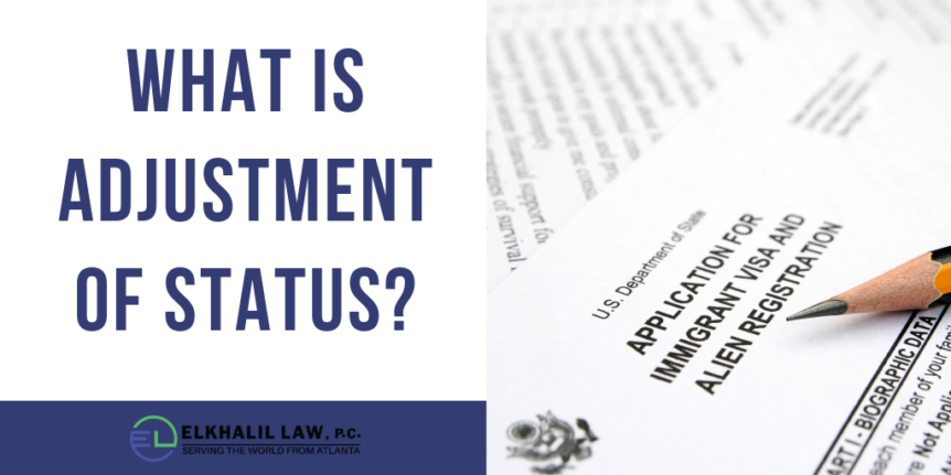What is adjustment of status? – Elkhalil Law, P C